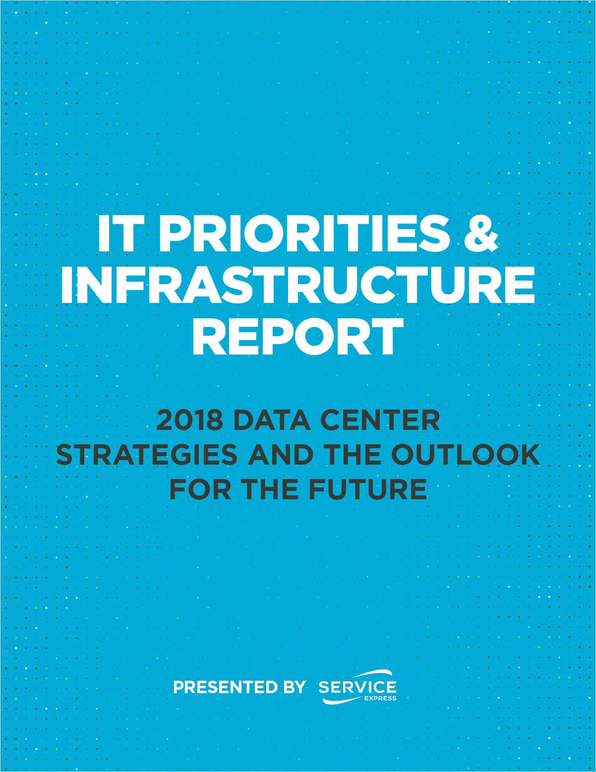 IT Priorities & Infrastructure Report: 2018 Data Center Strategies and the Outlook for the Future