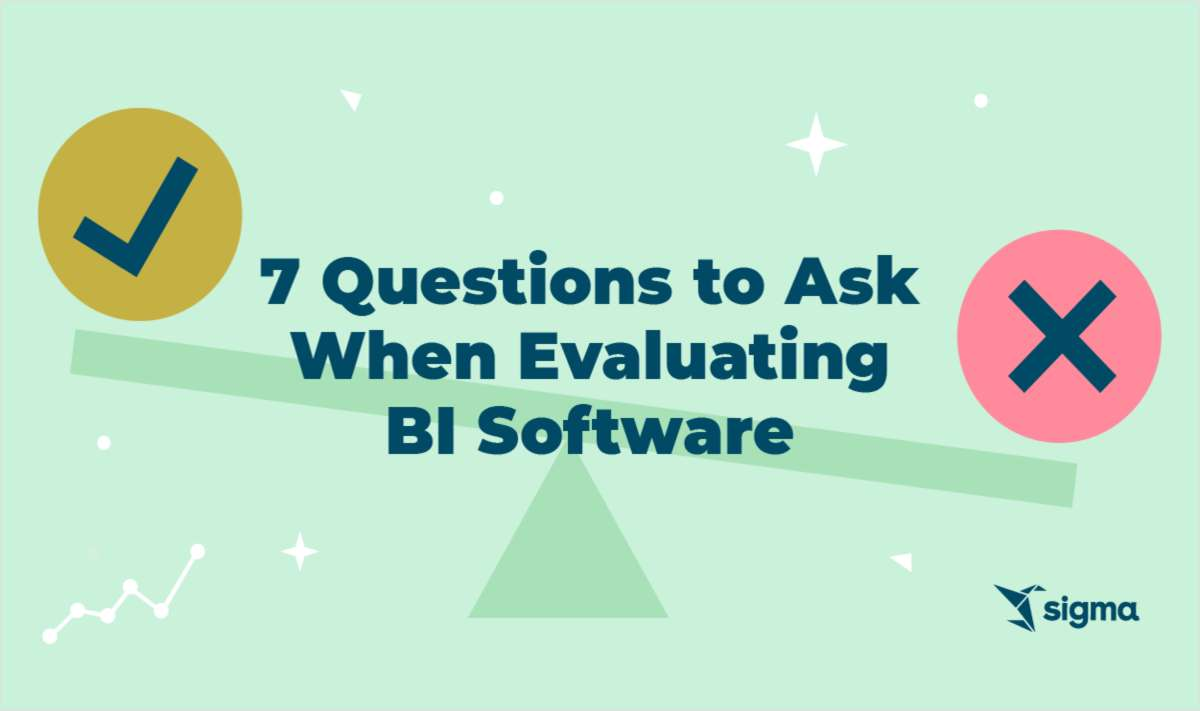 7 Questions to Ask When Evaluating Business Intelligence Software