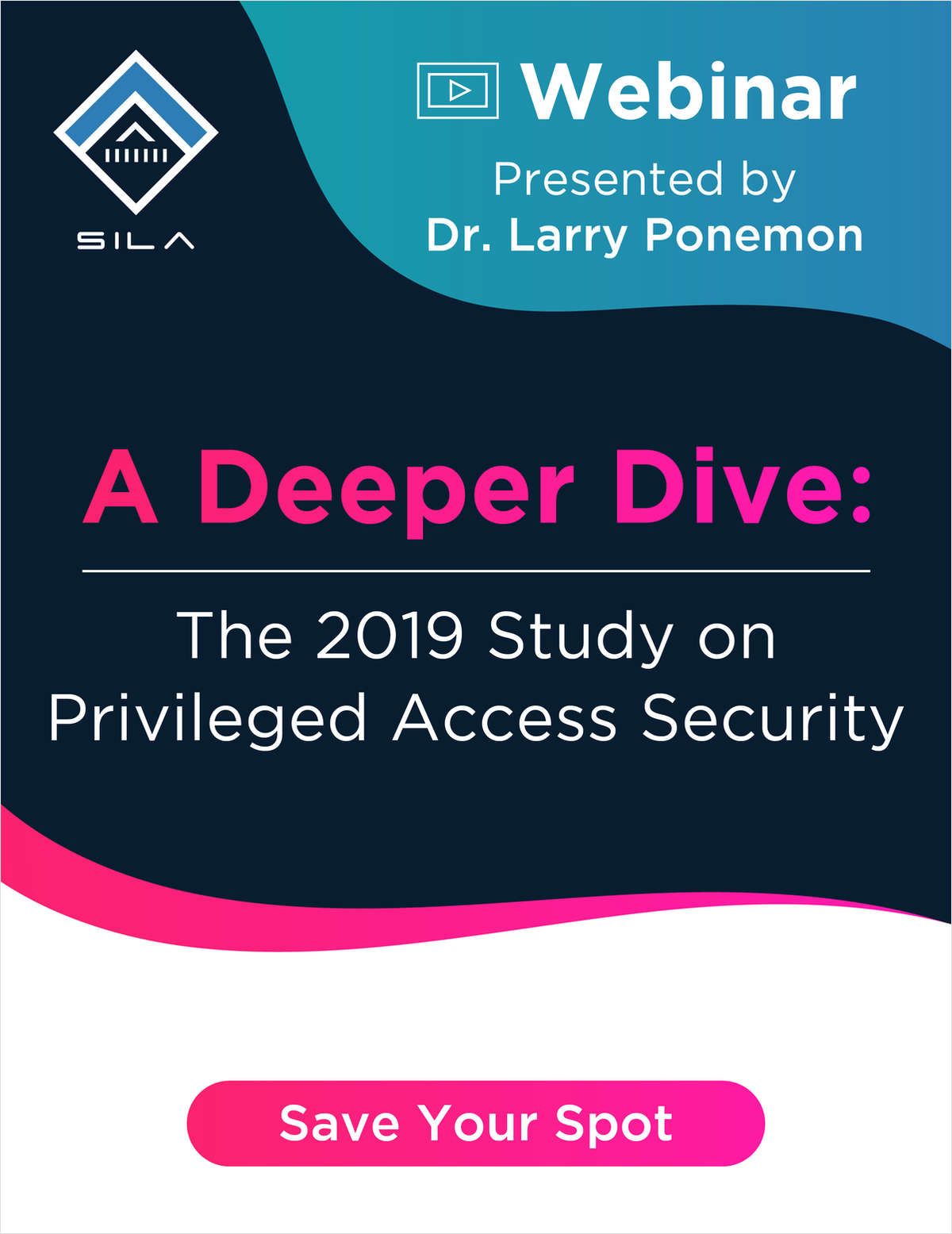 A Deeper Dive: The 2019 Study on Privileged Access Security  Presented by Dr. Larry Ponemon and Sila