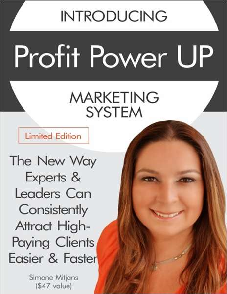 Profit Power UP Marketing System - The New Way Experts & Leaders Can Consistently Attract High-Paying Clients Easier & Faster