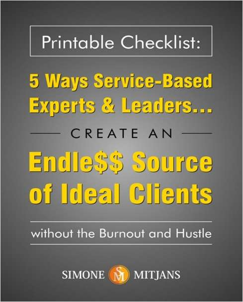 5 Ways Service-Based Experts & Leaders Create an Endless Source of Ideal Clients Without the Burnout and Hustle