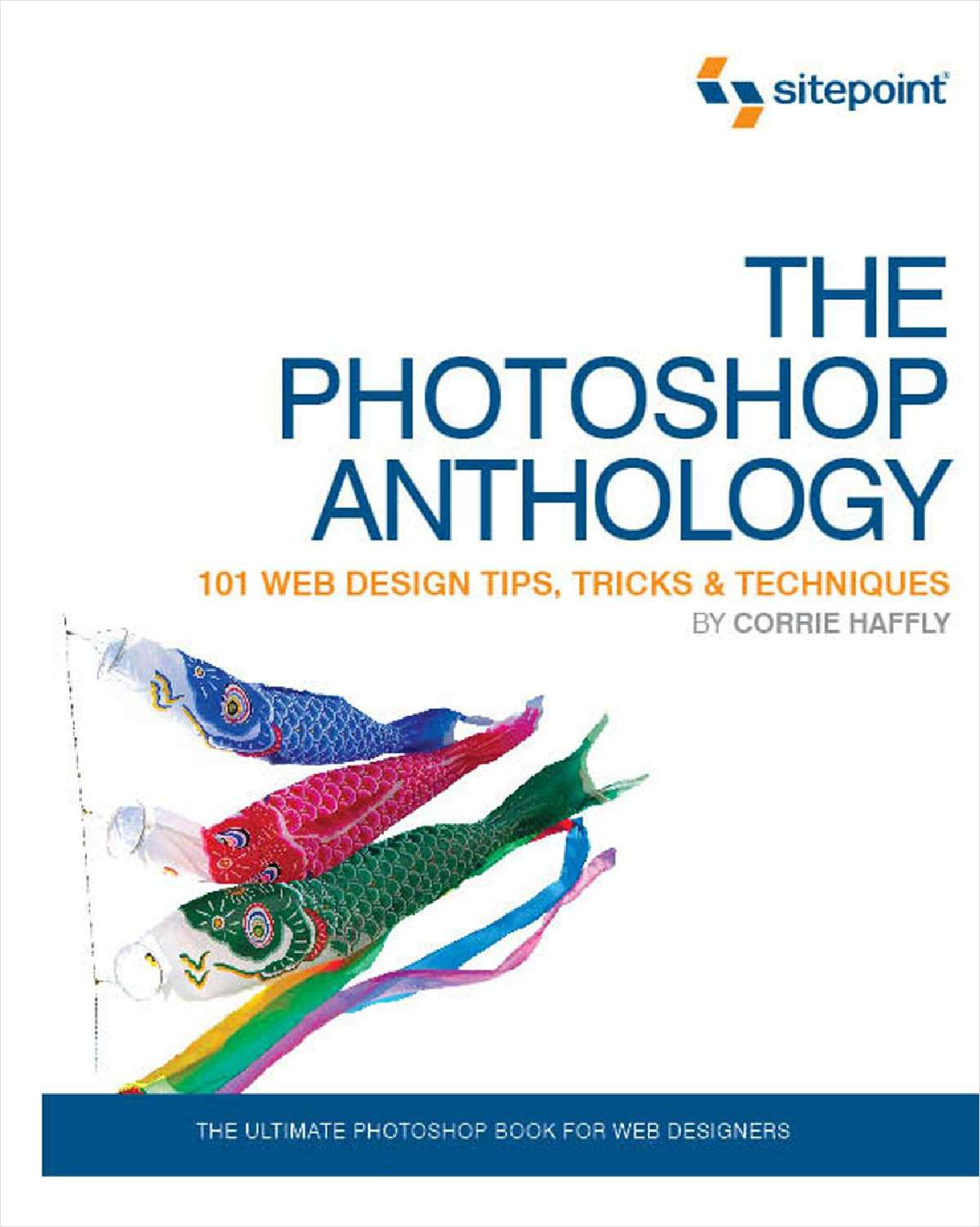 The Photoshop Anthology: 101 Web Design Tips, Tricks & Techniques - Free 122 Page Preview
