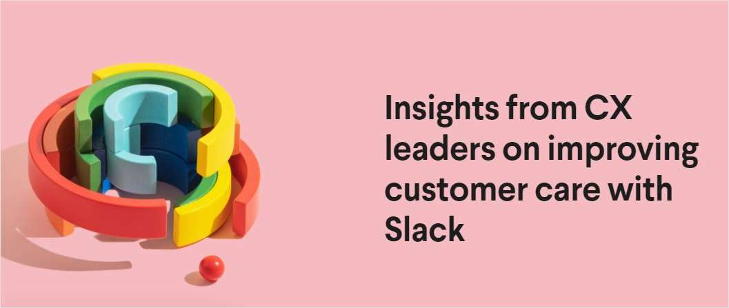 Insights from CX leaders on improving customer care with Slack