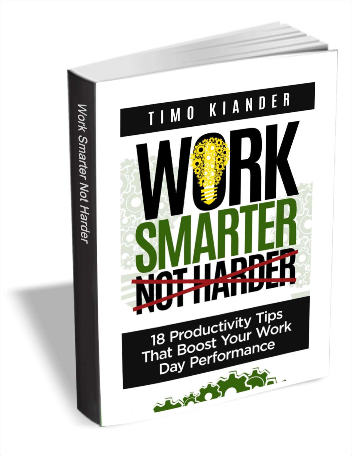 Work Smarter Not Harder: 18 Productivity Tips that Boost your Work Day Performance (valued at $.99)
