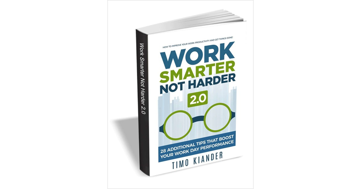Work Smarter Not Harder 2.0 - 28 Additional Tips that Boost Your Work Day Performance, Free Productive Superdad eBook