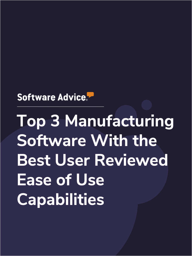 Top 3 Manufacturing Software With the Best User Reviewed Ease of Use Capabilities