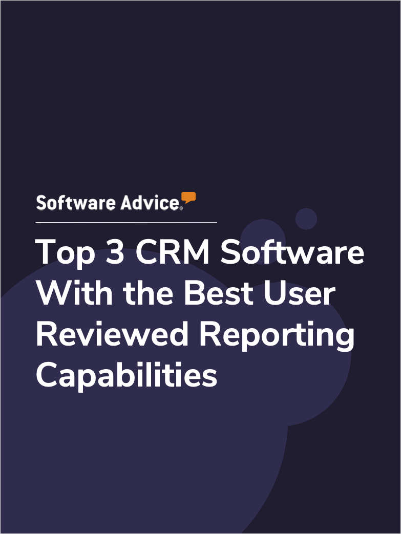 Top 3 CRM Software With the Best User Reviewed Reporting Capabilities