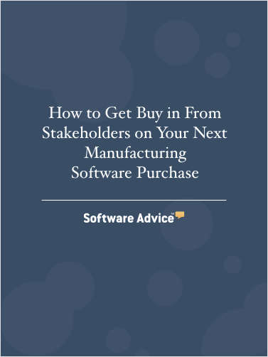 How to Get Buy in From Stakeholders on Your Next Manufacturing Software Purchase