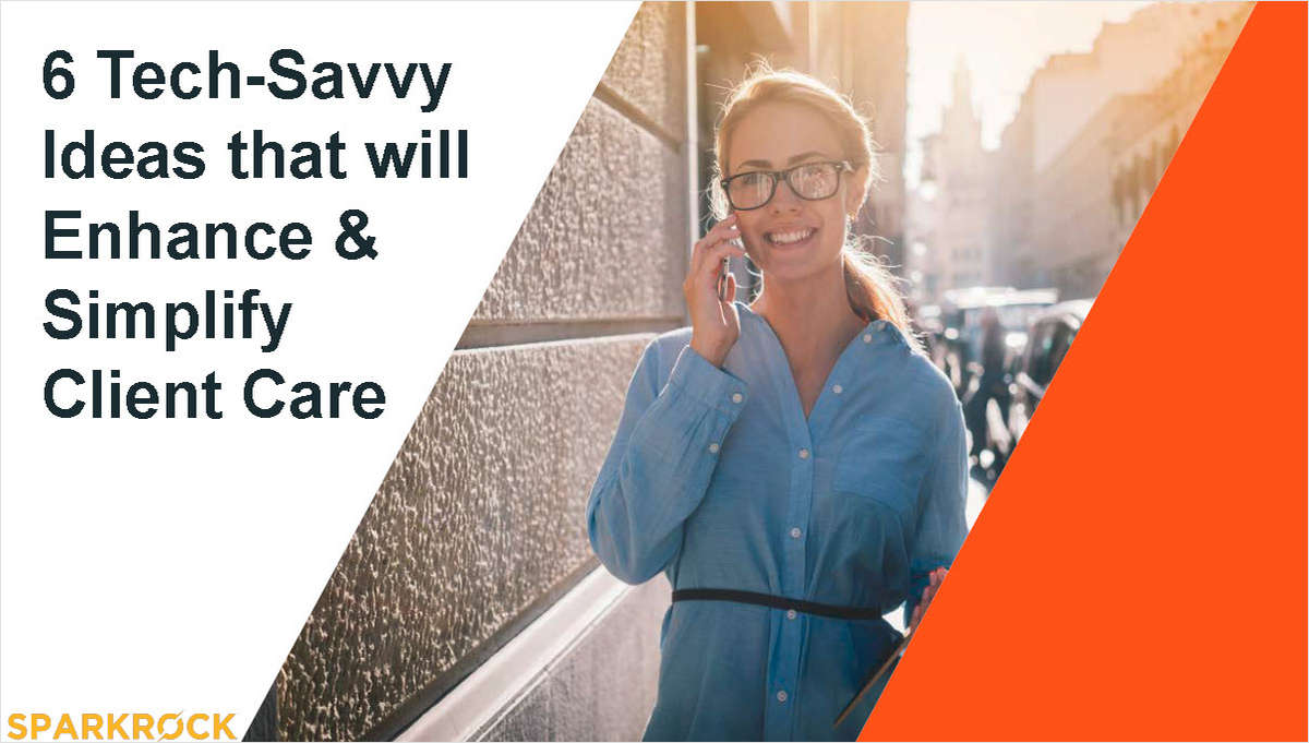 6 Tech-Savvy Ideas that will Enhance & Simplify Client Care