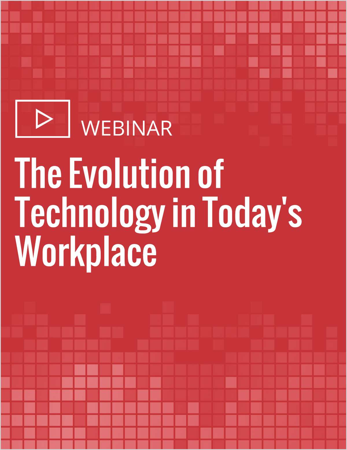 Webinar: The Evolution of Technology in Today's Workplace