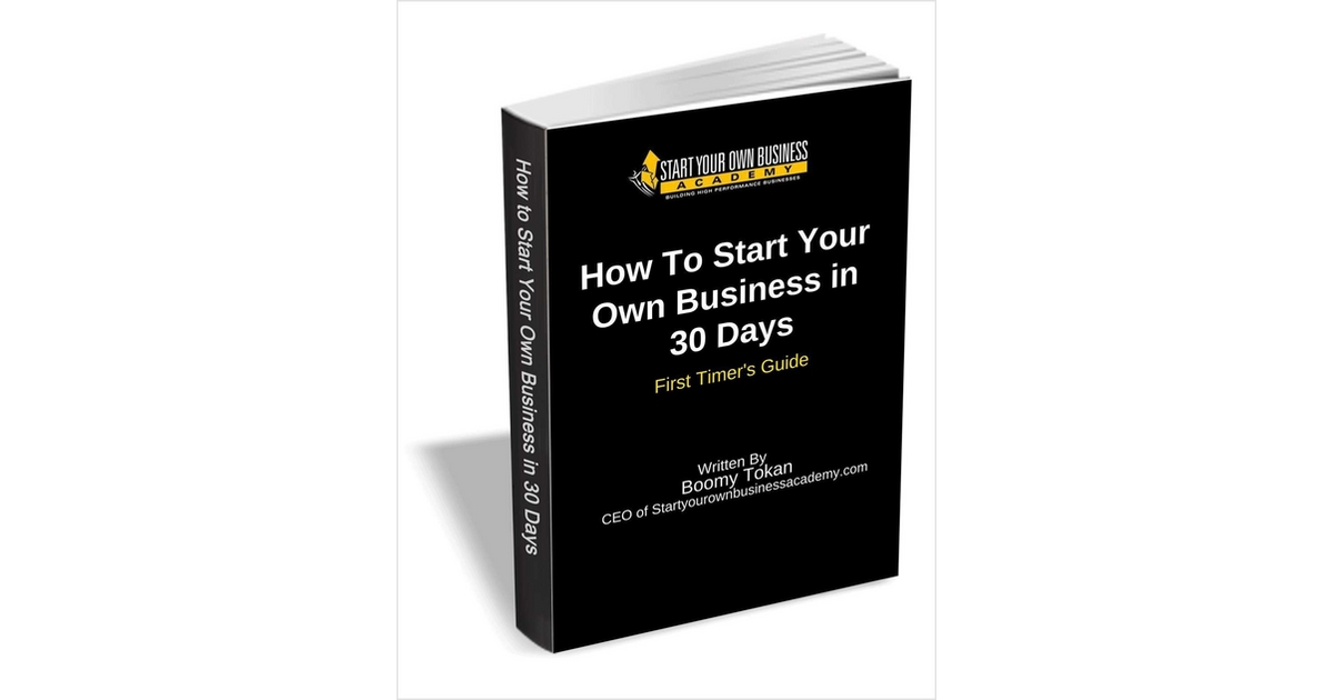 A First Timers Guide To Evaluation >> How To Start Your Own Business In 30 Days First Timer S Guide
