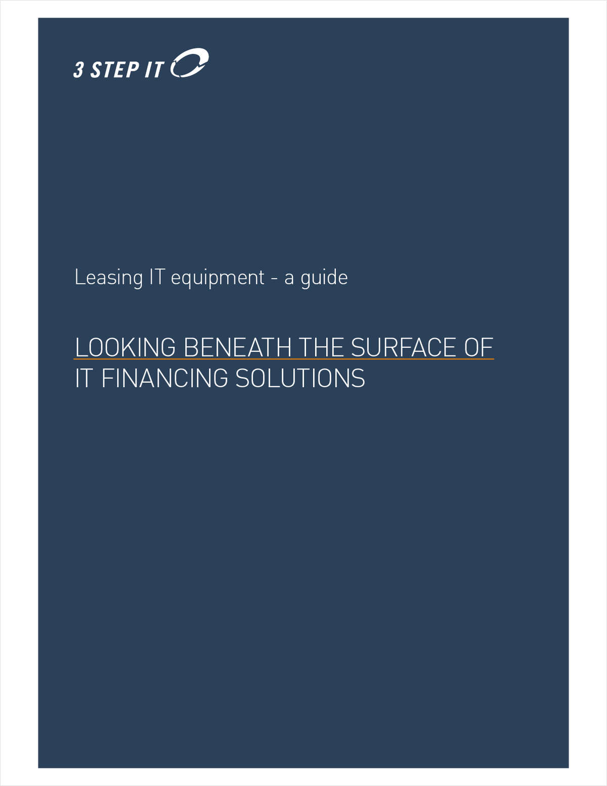 A Guide to Leasing IT Equipment - Looking Beneath the Surface of IT Financing Solutions.