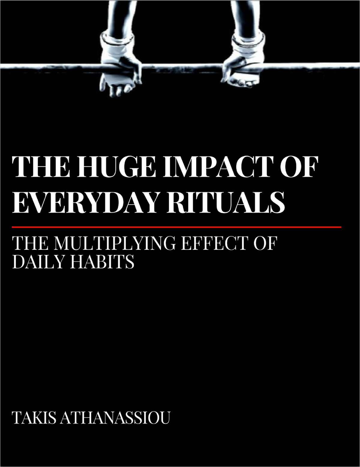 The Huge Impact of Everyday Rituals - The Multiplying Effect of Daily Habits