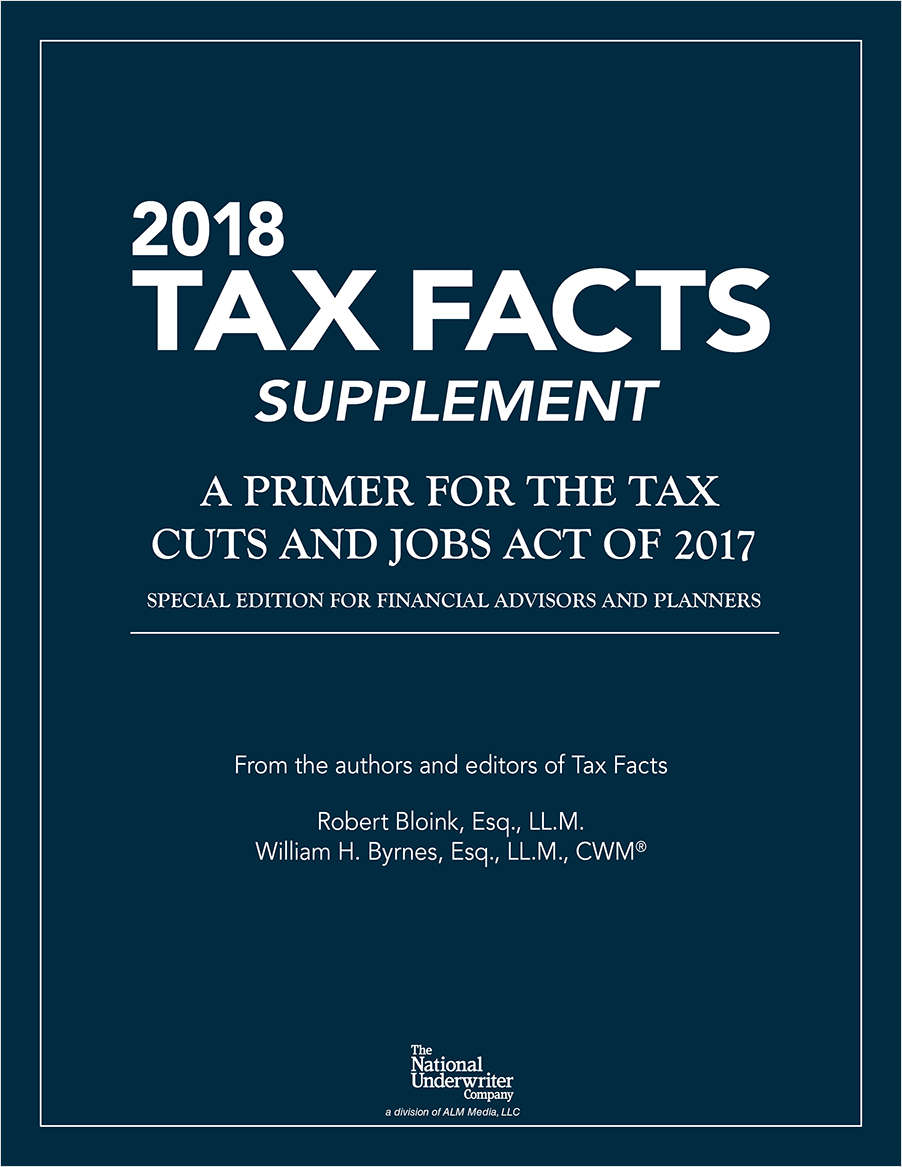 Tax Cuts and Jobs Act of 2017: What Financial Advisors and Planners Need to Know - From the Experts at Tax Facts and ThinkAdvisor