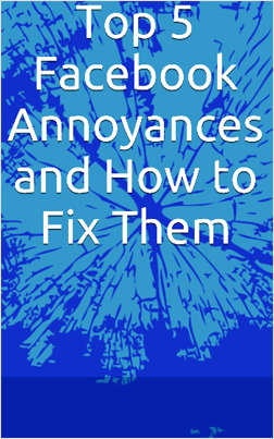 Top 5 Facebook Annoyances and How to Fix Them