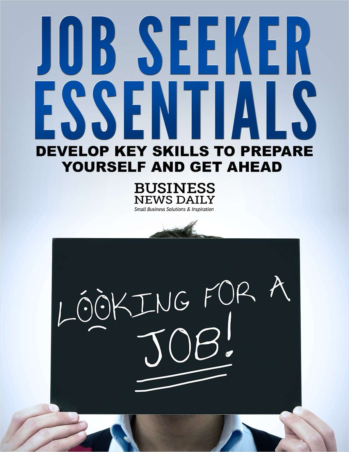 Job Seeker Essentials - Develop Key Skills to Prepare Yourself and Get Ahead
