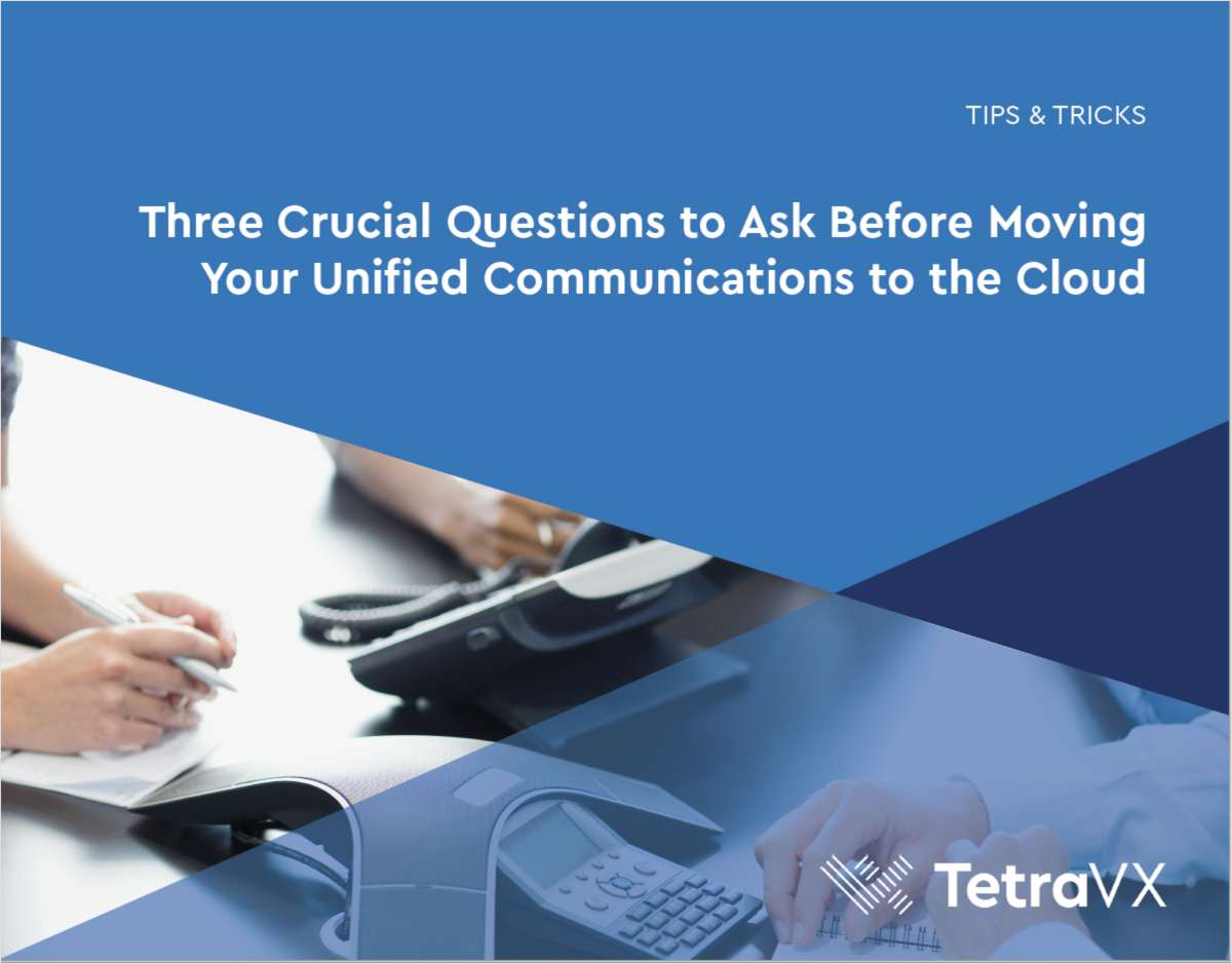 Three Crucial Questions To Ask Before Moving Your Unified Communications To The Cloud