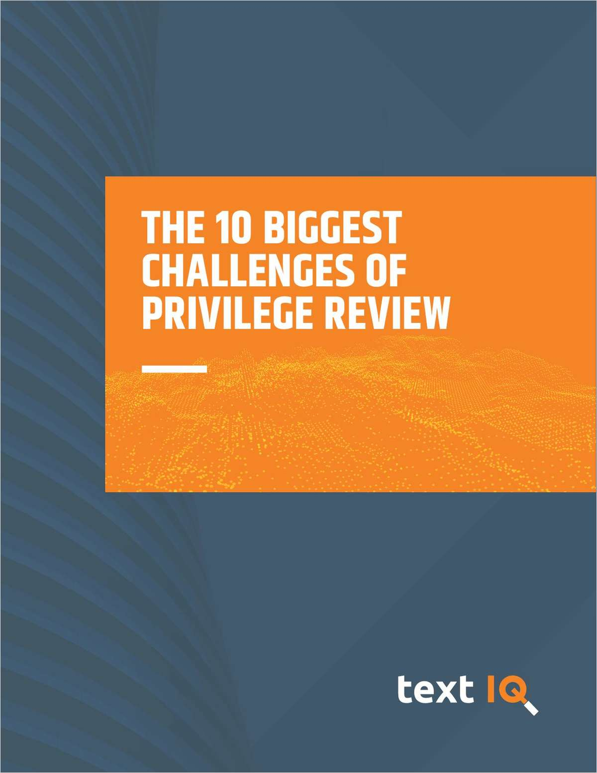 The 10 Biggest Challenges of Privilege Review