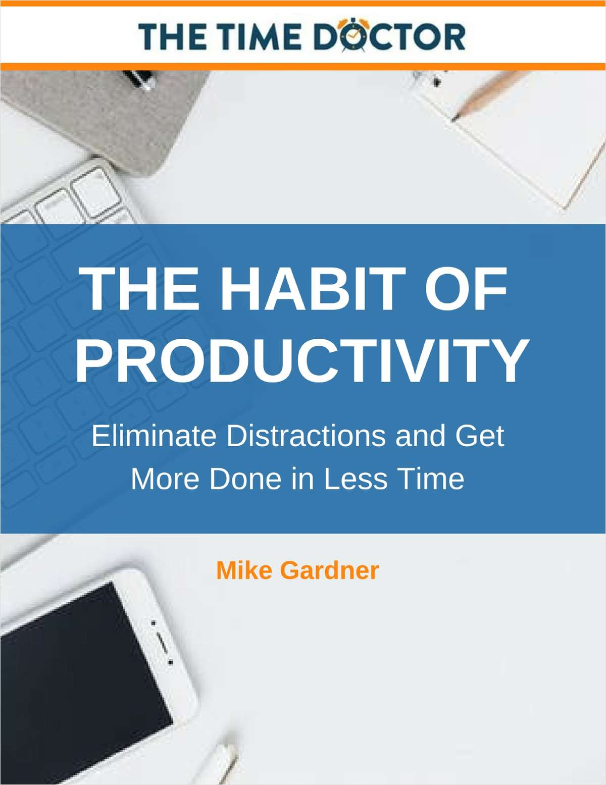 The Habit of Productivity - Eliminate Distractions and Get More Done in Less Time