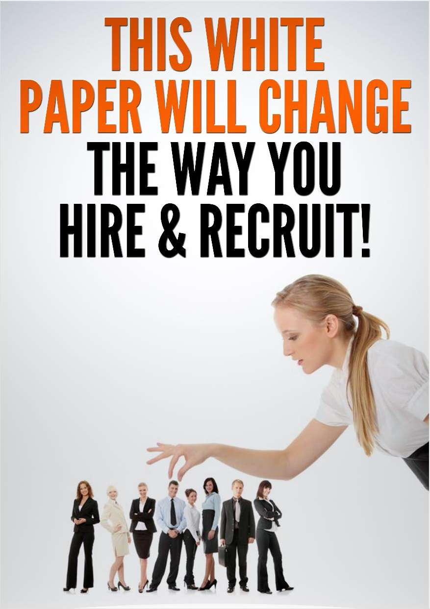 This White Paper Will Change The Way You Hire & Recruit!