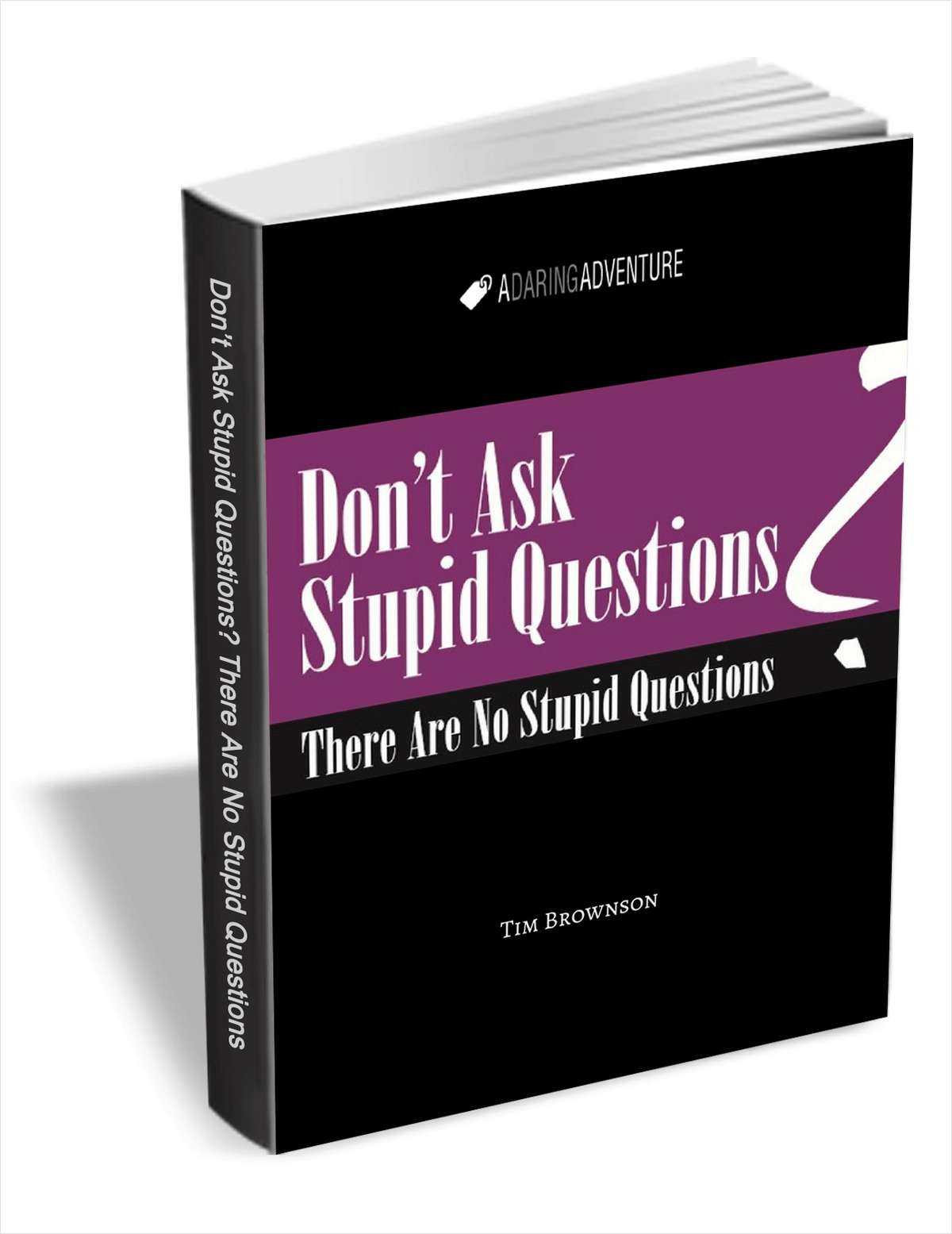 Don't Ask Stupid Questions - There Are No Stupid Questions