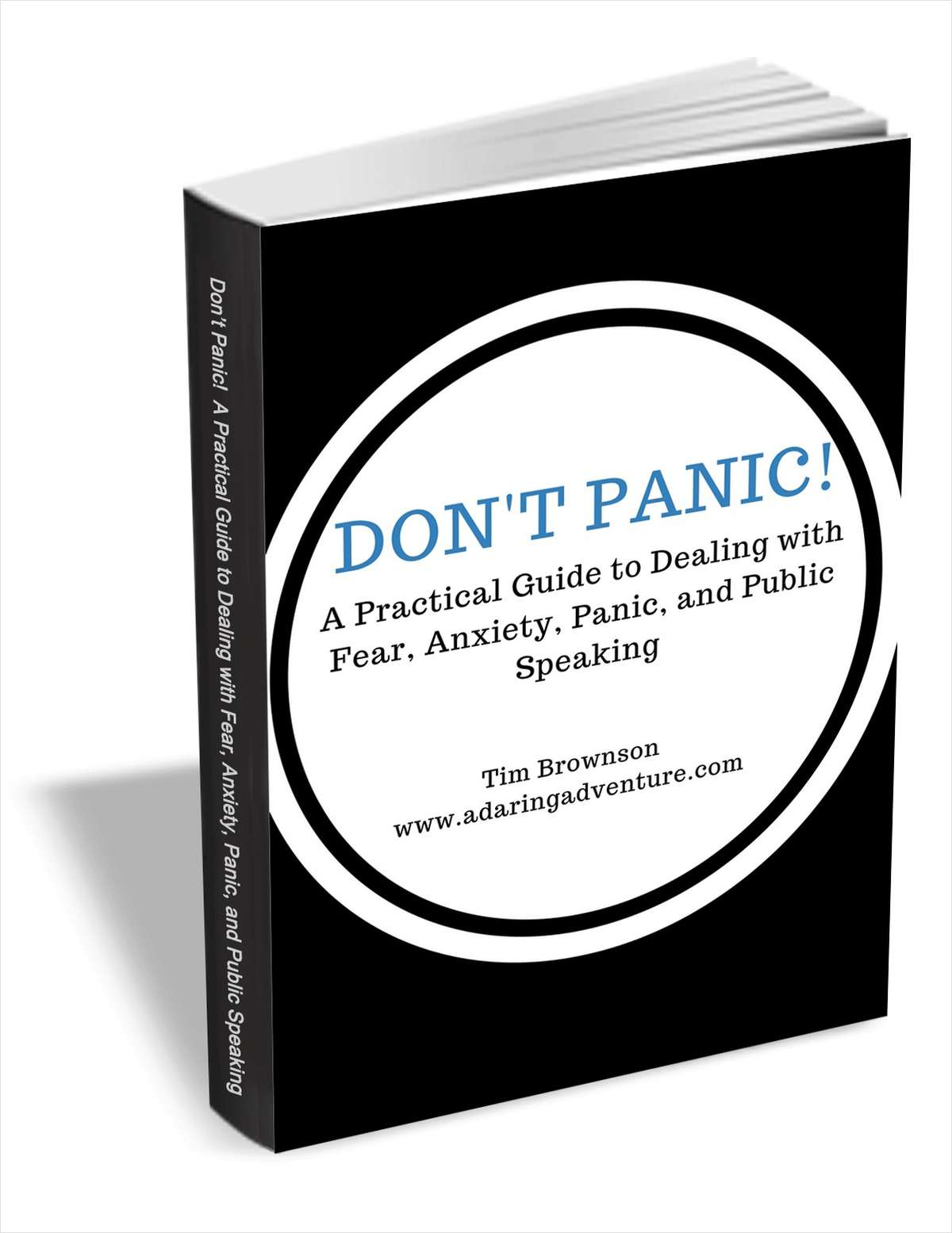 Don't Panic! A Practical Guide to Dealing with Fear, Anxiety, Panic, and Public Speaking
