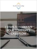 3 Steps to Maximize Your Company's Cash Flow