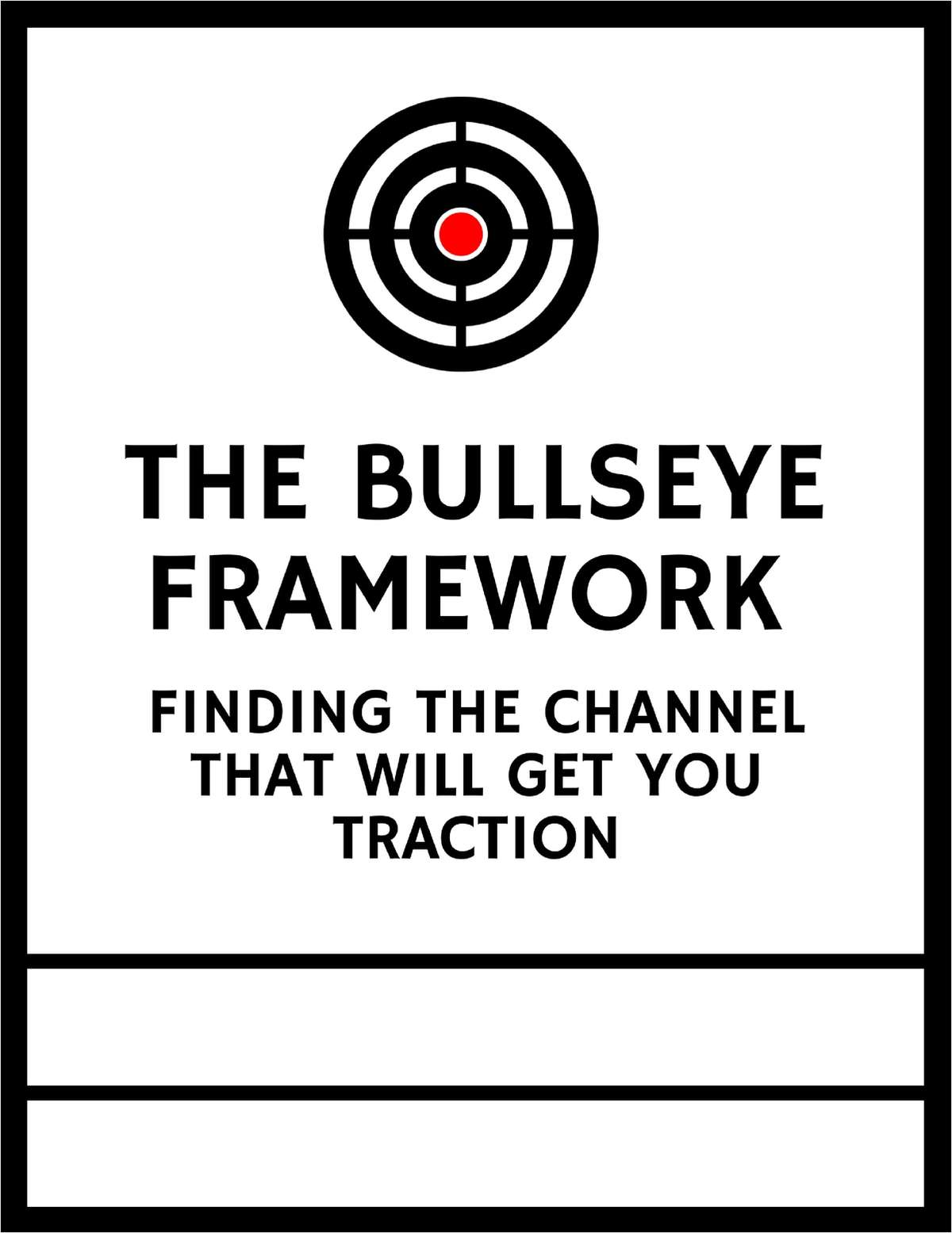 The Bullseye Framework: Finding the Channel That Will Get You Traction