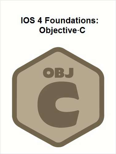 IOS 4 Foundations: Objective-C