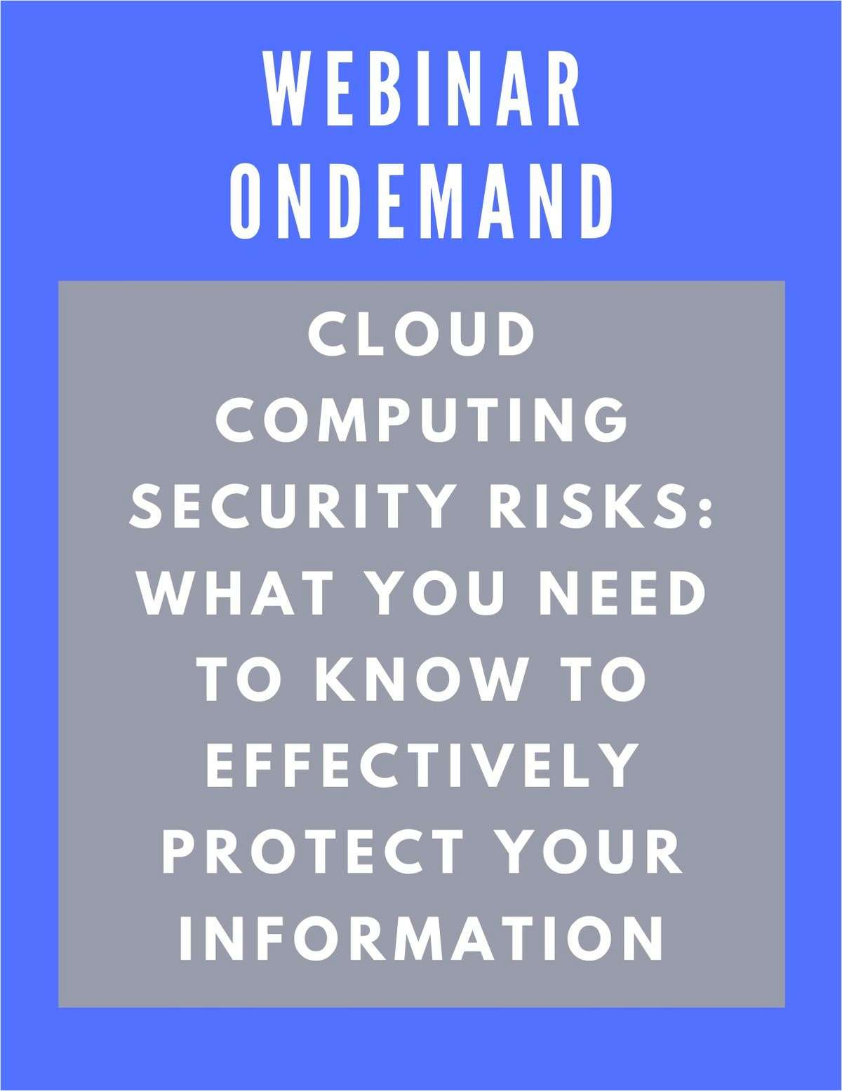 Cloud Computing Security Risks: What you Need to Know to Effectively Protect Your Information