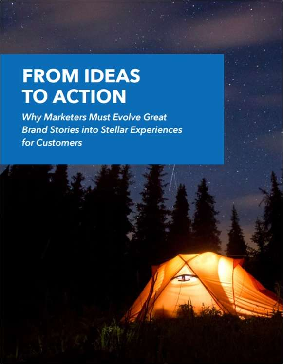 From Ideas to Action - Why Marketing Must Evolve Great Brand Stories into Stellar Experiences for Customers