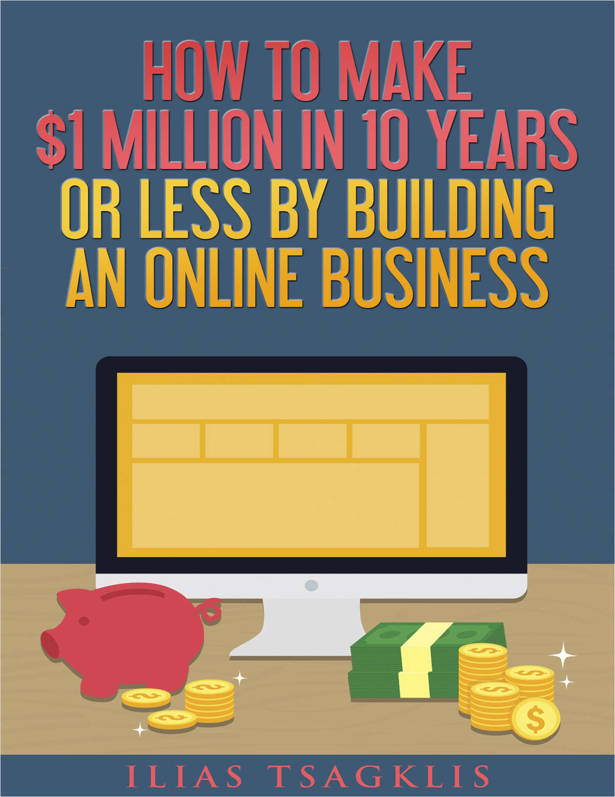 How to Make $1 Million in 10 Years or Less by Building an Online Business