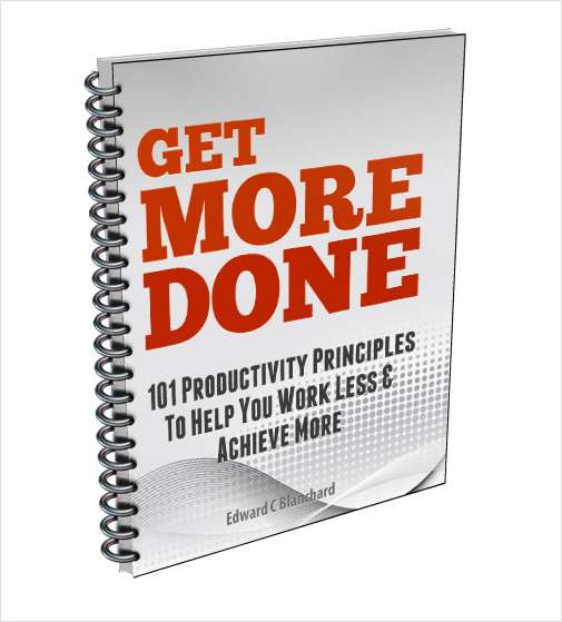 Get More Done - 101 Productivity Principles To Help You Work Less & Achieve More