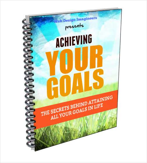 Achieving Your Goals - The Secrets Behind Attaining All Your Goals In Life