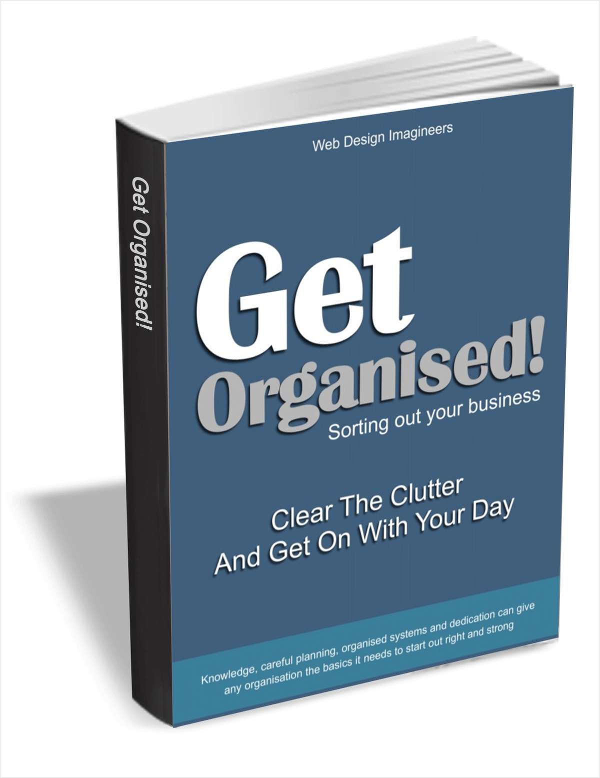Get Organised! Clear The Clutter And Get On With Your Day