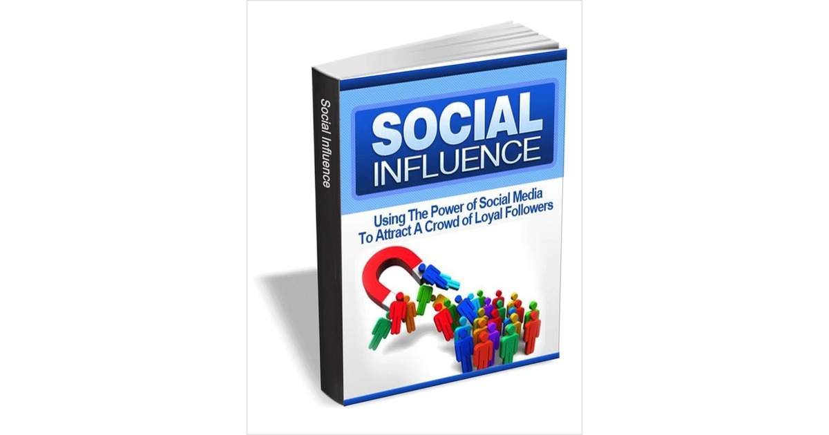 Social Influence - Using the Power of Social Media To Attract A Crowd of Loyal Followers