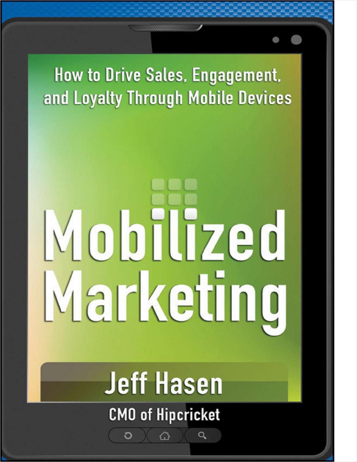 Mobilized Marketing: How to Drive Sales, Engagement, and Loyalty Through Mobile Devices-- Complimentary Excerpt