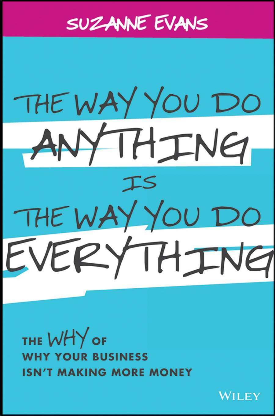 The Way You Do Anything is the Way You Do Everything: The Why of Why Your Business Isn't Making More Money--Free Sample Chapter