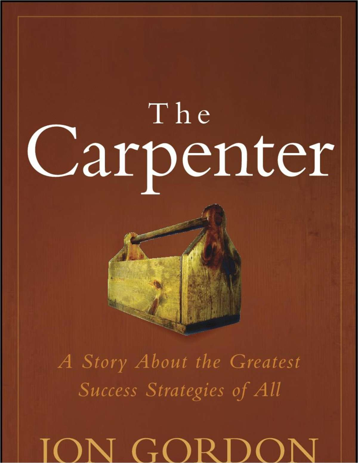 The Carpenter: A Story About the Greatest Success Strategies of All--Free Sample Chapter