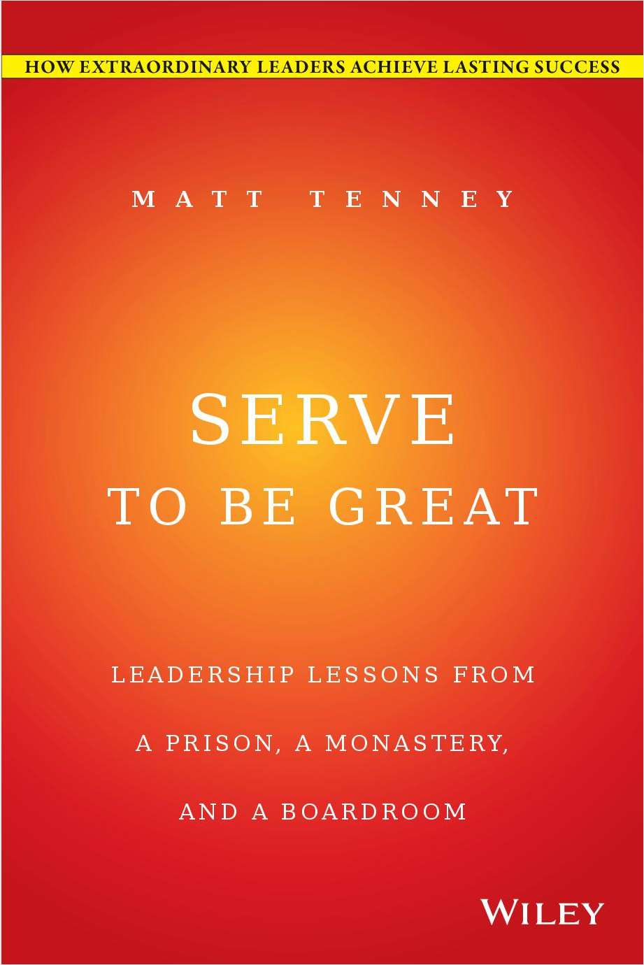 Serve to Be Great: Leadership Lessons from a Prison, a Monastery, and a Boardroom--Free Sample Chapter