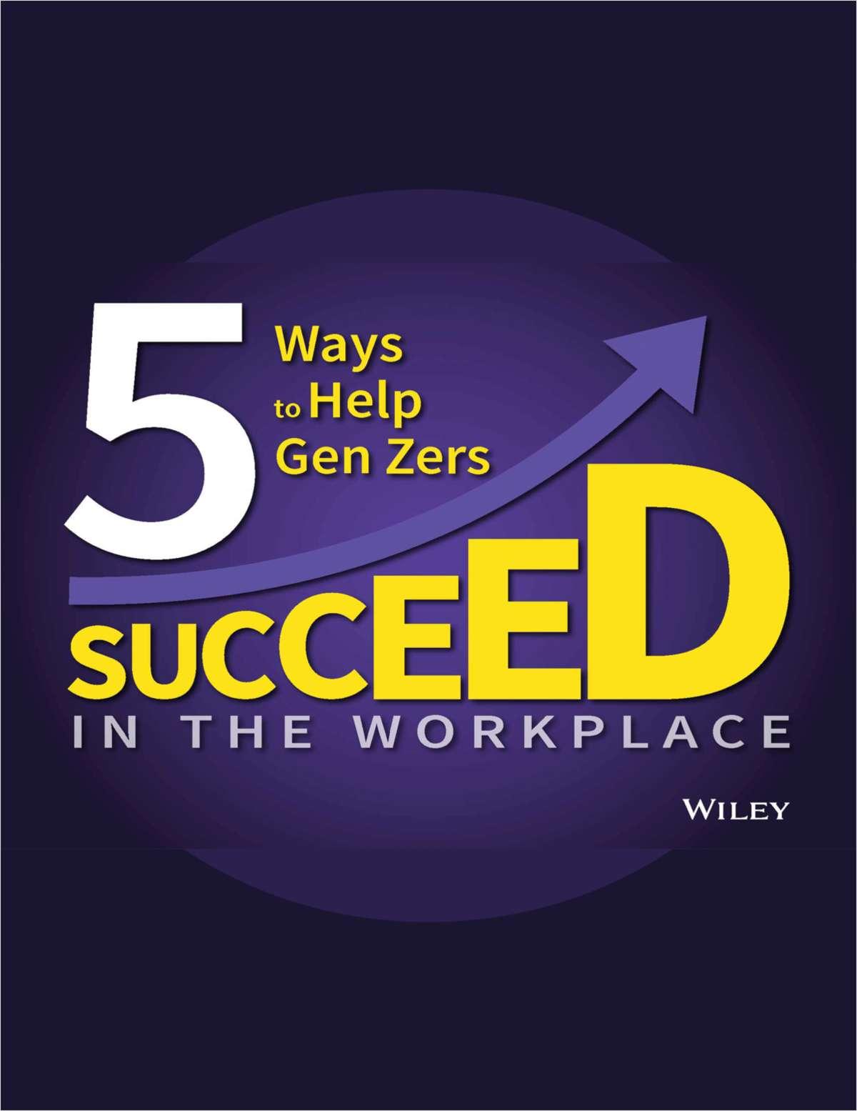 5 Ways to Help Gen Zers Succeed in the Workplace