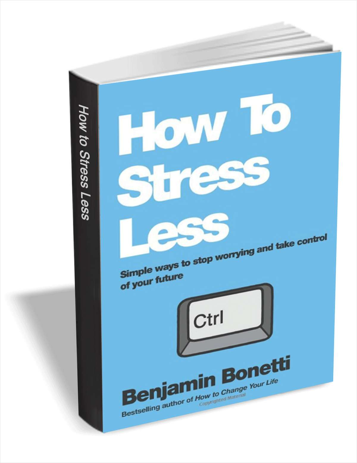 How To Stress Less - Simple Ways to Stop Worrying and Take Control of Your Future ($18 Value) FREE For a Limited Time