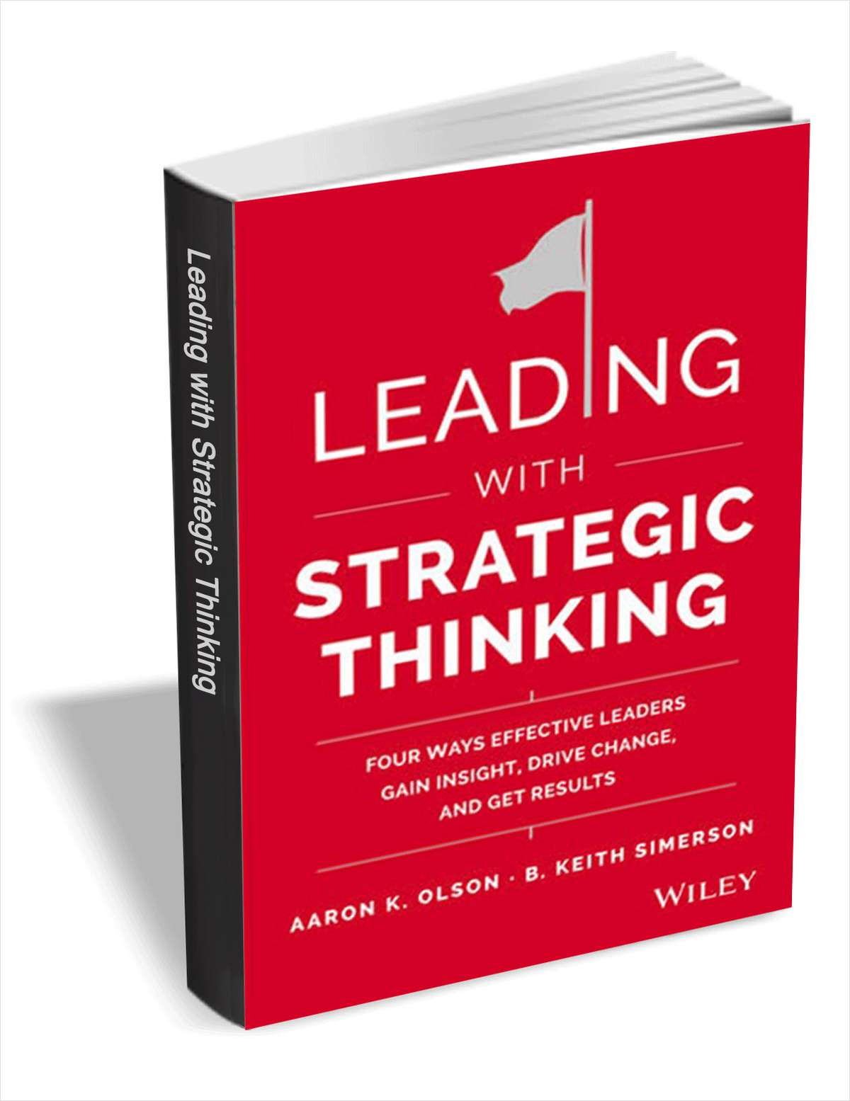 Leading With Strategic Thinking - Four Ways Effective Leaders Gain Insight, Drive Change, and Get Results ($16 Value) FREE For a Limited Time