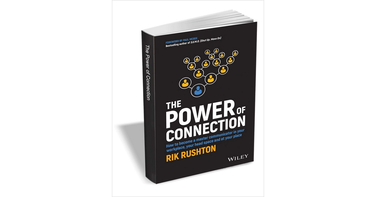 The Power of Connection - How to Become a Master Communicator in Your Workplace, Your Head Space and at Your Place ($12 Value) FREE For a Limited Time, Free Wiley eBook