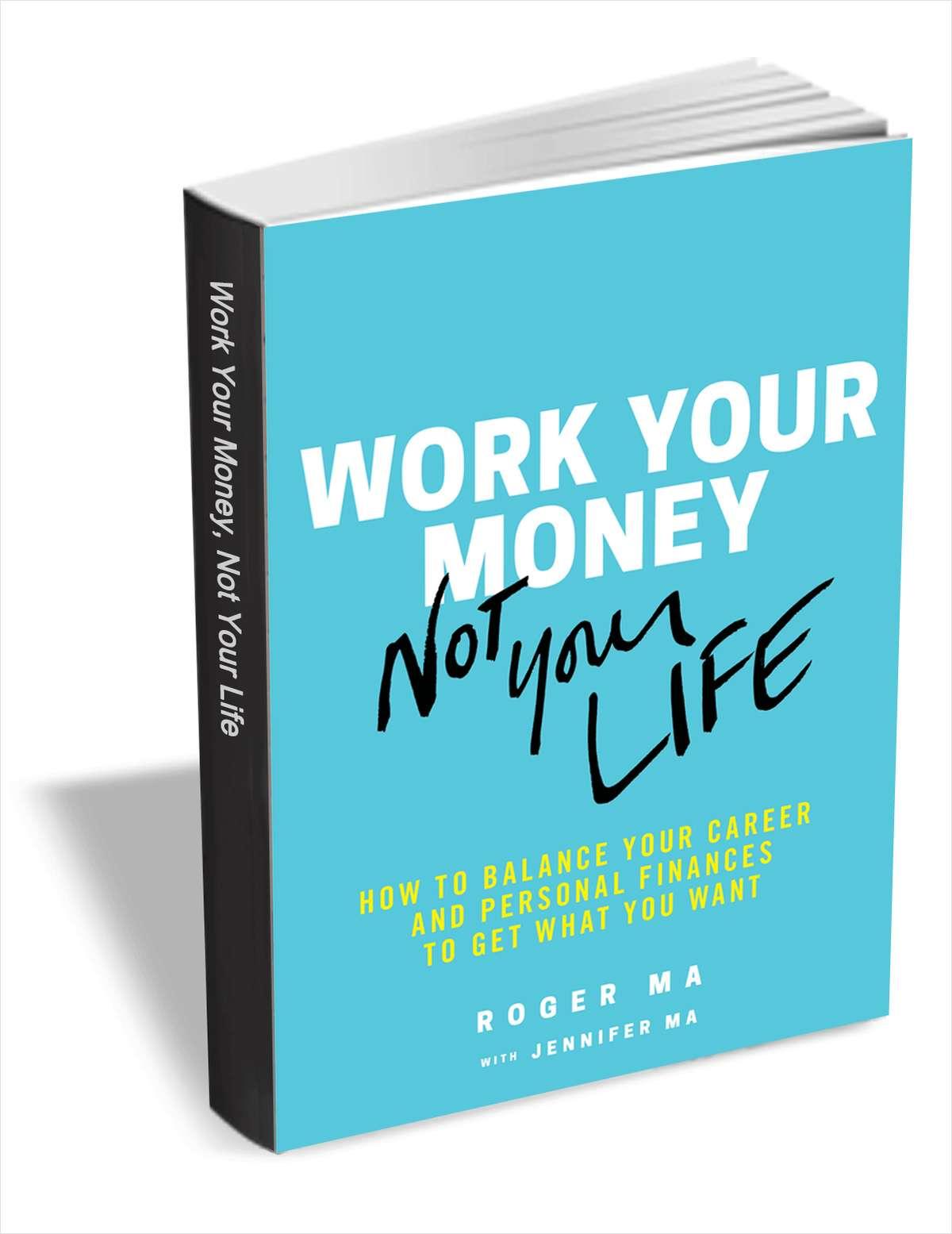工作你的钱,而不是你的生活:如何平衡你的事业和个人财务来获得你想要的(19.95美元价值)在有限的时间内免费