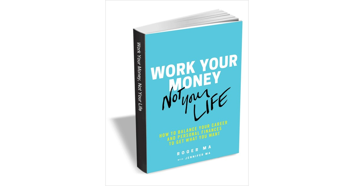 Work Your Money, Not Your Life: How to Balance Your Career and Personal Finances to Get What You Want ($19.95 Value) FREE for a Limited Time, Free Wiley eBook