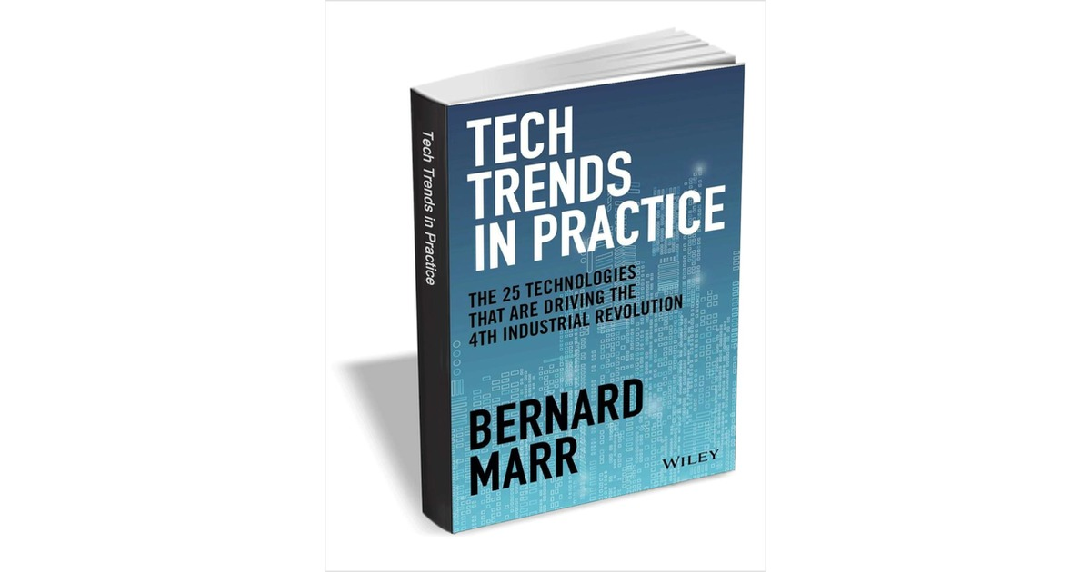 Tech Trends in Practice: The 25 Technologies that are Driving the 4th Industrial Revolution ($24.00 Value) FREE for a Limited Time, Free Wiley eBook