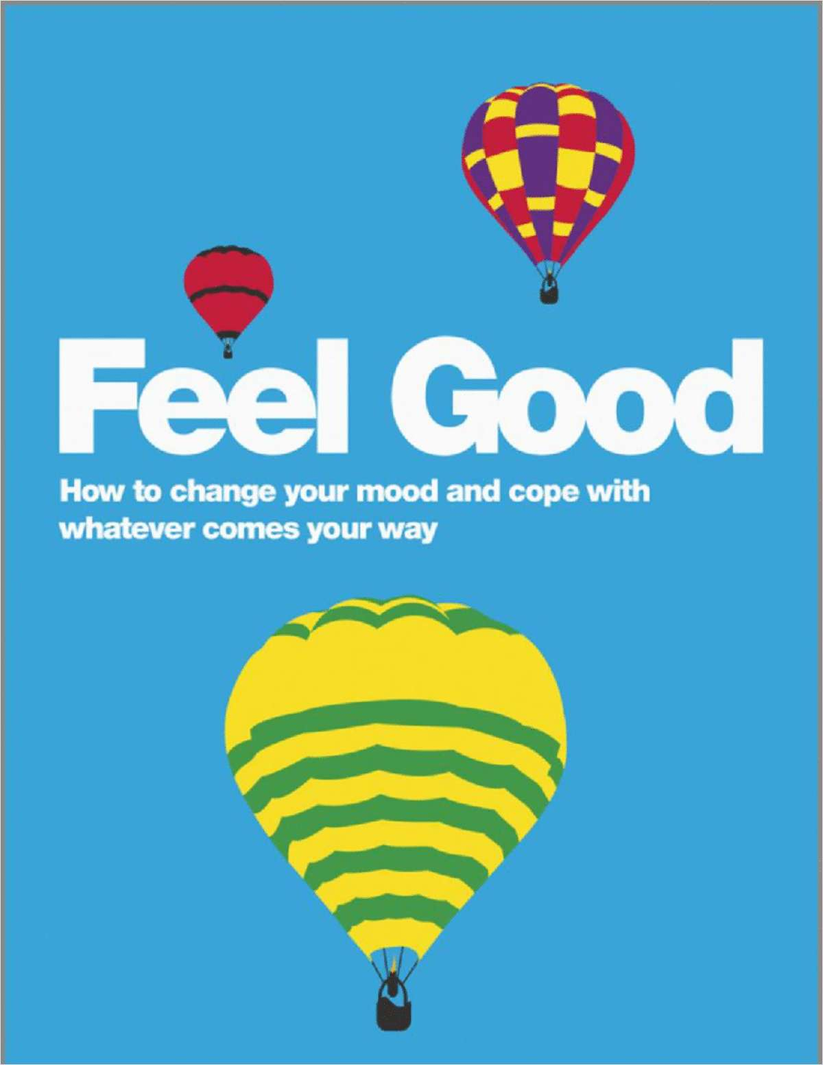 Feel Good: How to Change Your Mood and Cope with Whatever Comes Your Way--Free Sample Chapter