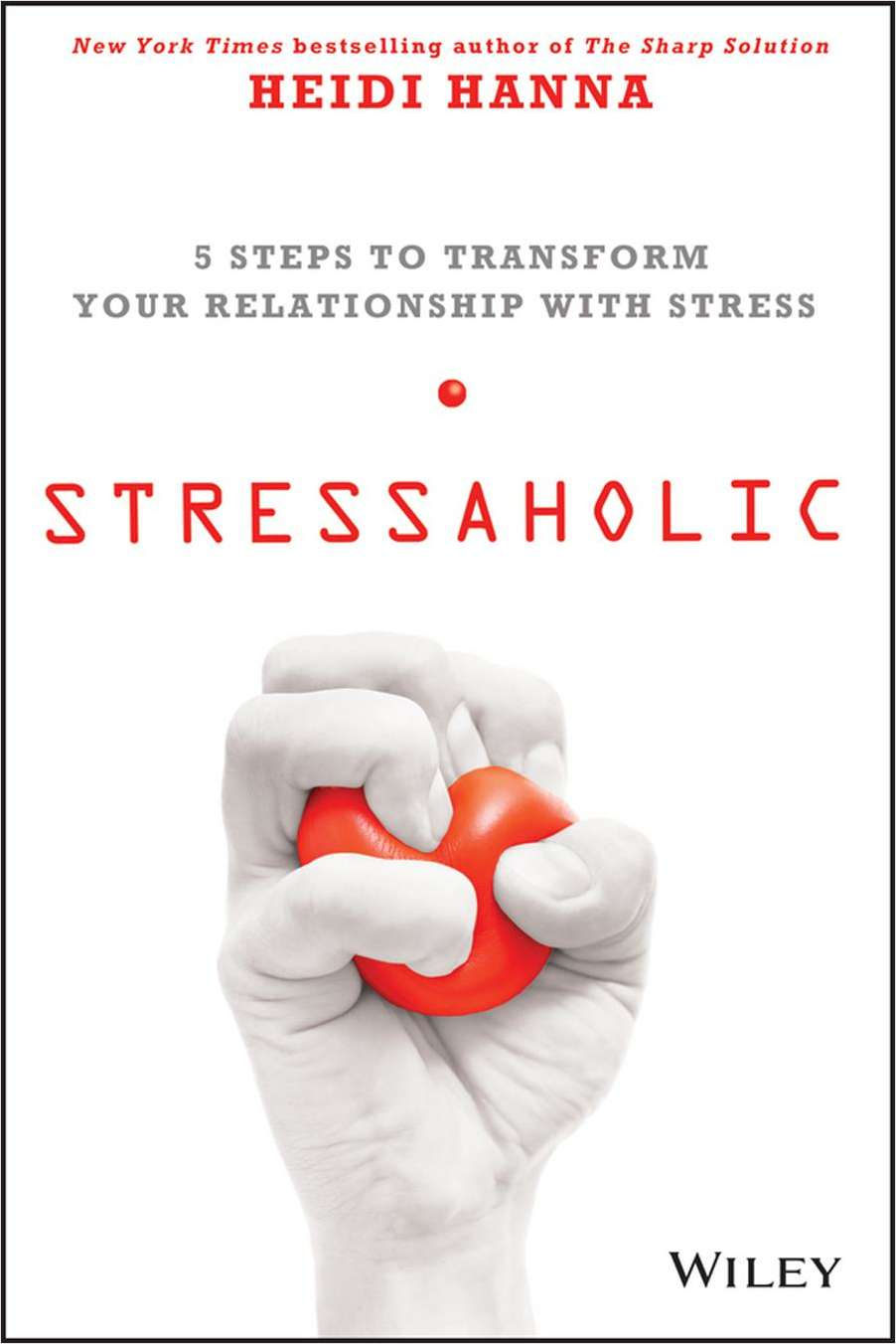 Stressaholic: 5 Steps to Transform Your Relationship with Stress--Free Sample Chapter