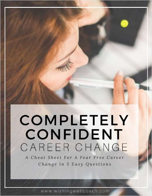 Completely Confident Career Change - A Cheat Sheet For A Fear Free Career Change in 5 Easy Questions